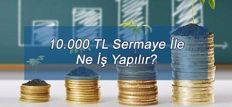 10.000 TL Sermaye İle Ne İş Yapılır?