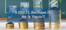 5.000 TL Sermaye İle Ne İş Yapılır?