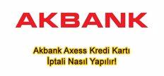 Akbank Axess Kredi Kartı İptali Nasıl Yapılır !