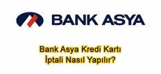 Bank Asya Kredi Kartı İptali Nasıl Yapılır?