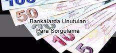 Bankalarda Unutulan Para Sorgulama