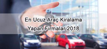 En Ucuz Araç Kiralama Yapan Firmalar 2018