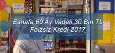 Esnafa 60 Ay Vadeli 30 Bin TL Faizsiz Kredi 2017