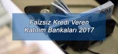 Faizsiz Kredi Veren Katılım Bankaları 2017