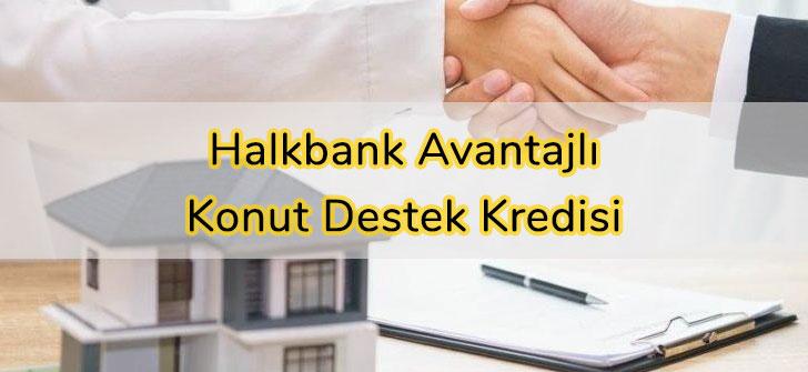Halkbank Avantajlı Konut Destek Kredisi