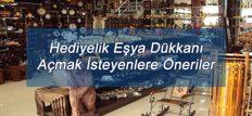 Hediyelik Eşya Dükkanı Açmak İsteyenlere Öneriler