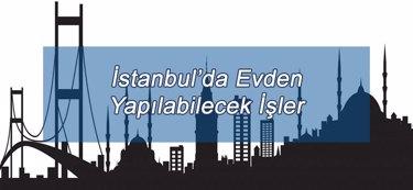İstanbul'da Evden Yapılabilecek İşler