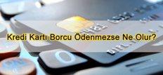 Kredi Kartı Borcu Ödenmezse Ne Olur?