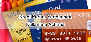 Kredi Kartı Yurt Dışı Kullanım