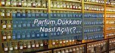Parfüm Dükkanı Nasıl Açılır?