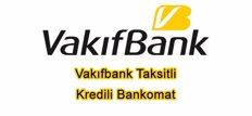 Vakıfbank Taksitli Kredili Bankomat