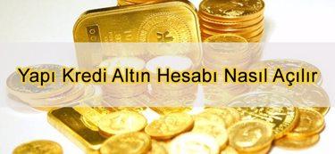 Yapı Kredi Altın Hesabı Nasıl Açılır